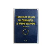 DOCUMENTE DE BAZA ALE COMUNITATII SI UNIUNII EUROPENE, coordonator VALENTIN CONSTANTIN , 2002