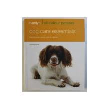 DOG CARE ESSENTIALS - EVERYTHING YOU NEED TO KNOW AT A GLANCE by CAROLINE DAVIS , 2010