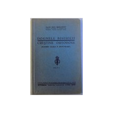 DOGMELE BISERICII CRESTINE ORTODOXE PENTRU CLASA A V-A SECUNDARA, EDITIA A IV-A de IOAN MIHALCESCU, 1934