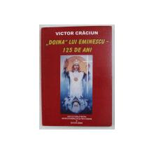 ' DOINA ' LUI EMINESCU - 125 DE ANI de VICTOR CRACIUN, 2008 , DEDICATIE*