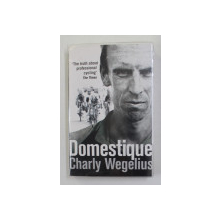 DOMESTIQUE by CHARLY WEGELIUS , THE TRUTH ABOUT PROFESSIONAL CYCLING , 2014