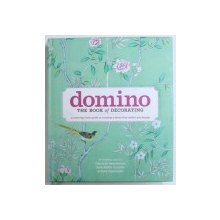 DOMINO - THE BOOK OF DECORATING  - A ROOM - BY - ROOM GUIDE TO CREATING A HOME THAT MAKES YOU HAPPY by DEBORAH NEEDLEMAN ...DARA CAPONIGRO , 2008