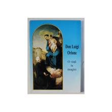 DON LUIGI ORIONE - O VIATA IN IMAGINI , ingrijita de DON GIUSEPPE RIGO , 1999