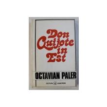 DON QUIJOTE IN EST de OCTAVIAN PALER , 1994 , EXEMPLAR SEMNAT *