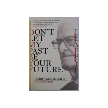 DON ' T LET MY PAST BE YOUR FUTURE by HARRY LESLIE SMITH , 2018