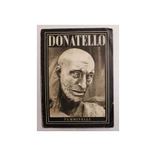 DONATELLO di EMILIO CECCHI ,  CON CINQUANTE TAVOLE , 1942