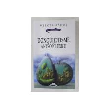DONQUIJOTISME ANTROPOLEXICE , FALS TRATAT DE ANTROPOLOGIE , ESEURI DE MIRCEA BADUT , 2015