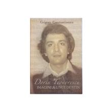 DORIN TEODORESCU , IMAGINEA UNUI DESTIN de GRIGORE CONSTANTINESCU , 2003