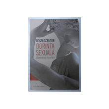 DORINTA SEXUALA  - O CERCETARE FILOZOFICA de ROGER SCRUTON , 2019