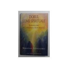 DORUL LUMII SPIRITUALE  - INTRODUCERE IN CUNOASTEREA ANTROPOSOFICA de SEBASTIAN STANCULESCU , 2011