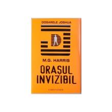 DOSARELE JOSHUA  : ORASUL INVIZIBIL de M. G. HARRIS , 2009