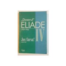 ''DOSARUL'' ELIADE (1929-1936), VOL. IV: JOS FARSA!, PARTEA INTAI  2000