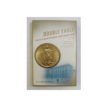 DOUBLE EAGLE - THE EPIC STORY OF THE WORLD' S MOST VALUABLE COIN by ALISON FRANKEL , 2007