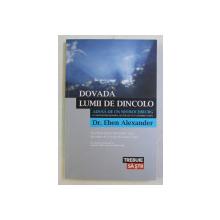 DOVADA LUMII DE DINCOLO ADUSA DE UN NEUROCHIRURG de EBEN ALEXANDER , 2013