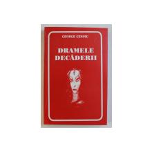 DRAMELE DECADERII - TEATRU de GEORGE GENOIU , 2000 , DEDICATIE*