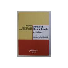 DREPT CIVIL . DREPTURILE REALE PRINCIPALE de GABRIEL BOROI , MONA MARIA PIVNICERU , TUDOR VLAD RADULESCU , 2010