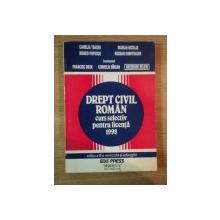 DREPT CIVIL ROMAN , CURS SELECTIV PENTRU LICENTA de FRANCISC DEAK , CORNELIU BIRSAN , GHEORGHE BELEIU , 1998