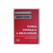 DREPT CIVIL  - TEORIA GENERALA A OBLIGATIILOR  - CURS UNIVERSITAR de SACHE NECULAESCU , 2001