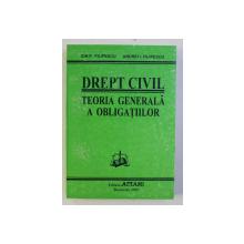 DREPT CIVIL . TEORIA GENERALA A OBLIGATIILOR de ION P. FILIPESCU , ANDREI I. FILIPESCU , 2000