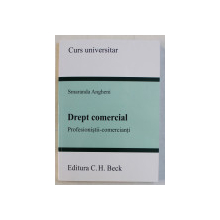 DREPT COMERCIAL - PROFESIONISTI - COMERCIANTI de SMARANDA ANGHENI , 2013