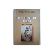 DREPT COMERCIAL ROMAN - NOTE DE CURS de DANIEL - MIHAIL SANDRU , 2004 , PREZINTA UNELE SUBLINIERI CU MARKERUL *