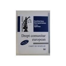 DREPT COMUNITAR EUROPEAN  - CAIET DE SEMINAR , coordonator AUGUSTIN FUEREA , 2009