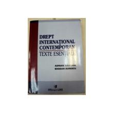 DREPT INTERNATIONAL CONTEMPORAN,TEXTE ESENTIALE-ADRIAN NASTASE