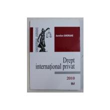 DREPT INTERNATIONAL PRIVAT de AURELIAN GHERGHE , 2010