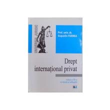 DREPT INTERNATIONAL PRIVAT, EDITIA A III-A REVAZUTA SI ADAUGITA de AUGUSTIN FUEREA , 2008