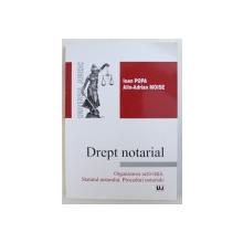 DREPT NOTARIAL - ORGANIZAREA  ACTIVITATII , STATUTUL NOTARULUI , PROCEDURI NOTARIALE de IOAN POPA si ALIN - ADRIAN MOISE , 2013