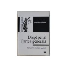 DREPT PENAL - PARTEA GENERALA , CURS PENTRU STUDENTII ANULUI II de LAVINIA VALERIA LEFTERACHE , 2009