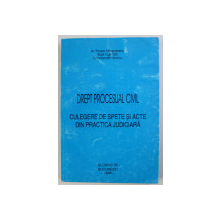 DREPT PROCESUAL CIVIL - CULEGERE DE SPETE SI ACTE DIN PRACTICA JUDICIARA de FLOREA MAGUREANU , BAZIL OGLINDA , CONST. BONCU , 1998