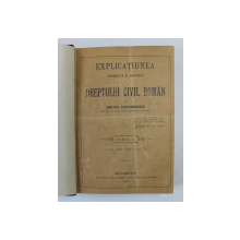 DREPTUL CIVIL ROMAN IN COMPARATIUNE CU LEGILE VECHI SI CU PRINCIPALELE LEGISLATIUNI STRAINE - EXPLICATIUNEA TEORETICA SI PRACTICA A DREPTULUI CIVIL ROMAN  de DIMITRIE ALEXANDRESCO , TOMUL X  , 1907 , EXEMPLAR NUMEROTAT 1017 SI SEMNAT DE AUTOR *