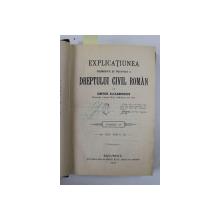 DREPTUL CIVIL ROMAN IN COMPARATIUNE CU LEGILE VECHI SI CU PRINCIPALELE LEGISLATIUNI STRAINE - EXPLICATIUNEA TEORETICA SI PRACTICA A DREPTULUI CIVIL ROMAN  de DIMITRIE ALEXANDRESCO , TOMUL X  , 1907