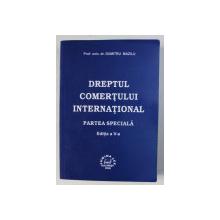 DREPTUL COMERTULUI INTERNATIONAL - PARTEA SPECIALA  de DUMITRU MAZILU , EDITIA A V - A,  2006