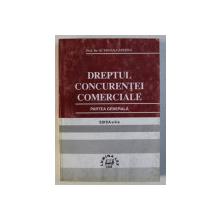 DREPTUL CONCURENTEI COMERCIALE - PARTEA GENERALA ED. a - II - a de OCTAVIAN CAPATINA , 1998