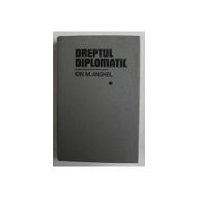 DREPTUL DIPLOMATIC VOL. I de DR. ION M. ANGHEL , Bucuresti 1984