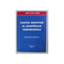 DREPTUL EUROPEAN AL LIBERTATILOR FUNDAMENTALE - NOTE DE CURS - de DRAGOS CHILEA , 2001