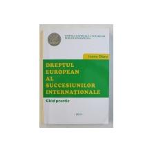 DREPTUL EUROPEAN AL SUCCESIUNILOR INTERNATIONALE - GHID PRACTIC de IOANA OLARU , 2014