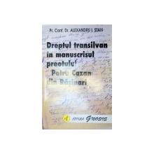 DREPTUL TRANSILVAN IN MANUSCRISUL PREOTULUI PETRU CAZAN DIN RASINARI-ALEXANDRU I.STAN