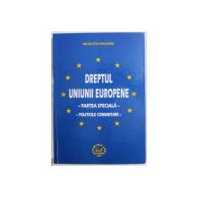 DREPTUL UNIUNII EUROPENE -  PARTEA SPECIALA - POLITICILE COMUNITARE de NICOLETA DIACONU , 2007