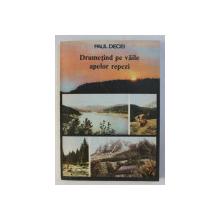 DRUMETIND PE VAILE APELOR REPEZI de PAUL DECEI , 1989 , DEDICATIE*
