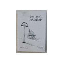 DRUMUL CRUCILOR de PETER HURLEY , 2013 DEDICATIE*