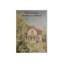 DRUMUL CU POVESTI de TUDOR ARGHEZI , ILUSTRATIA COPERTEI de CARMEN NICULESCU , 1991