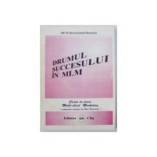 DRUMUL SUCCESULUI  IN MLM  - CAIETE DE LUCRU MULTI - LEVEL MARKETING  - COMPENDIU REALIZAT de DAN DUMITRAS , 1996