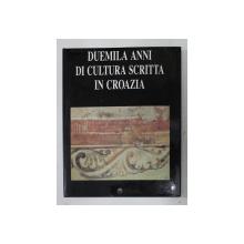 DUEMILA ANNI DI CULTURA SCRITTA IN CROAZIA , testo RADOSLAV KATICIC e SLOBODAN P. NOVAK , 1990