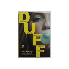 DUFF , DESEMNTATA URATICA SI DOLOFANA DIN GASCA FETELOR de KODY KEPLINGER , 2016