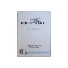 DUHUL SFANT  - O INTRODUCERE de JOHN BEVERE cu ADDISON BEVERE , 2014 , LIPSA CD*