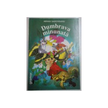DUMBRAVA MINUNATA de MIHAIL SADOVEANU , ILUSTRATII de ANAMARIA SMIGELSCHI , 2001