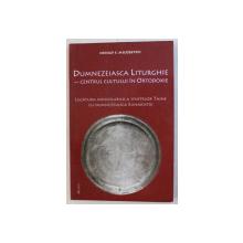 DUMNEZEIASCA LITURGHIE - CENTRUL CULTULUI IN ORTODOXIE de NENAD S. MILOSEVICI , 2012